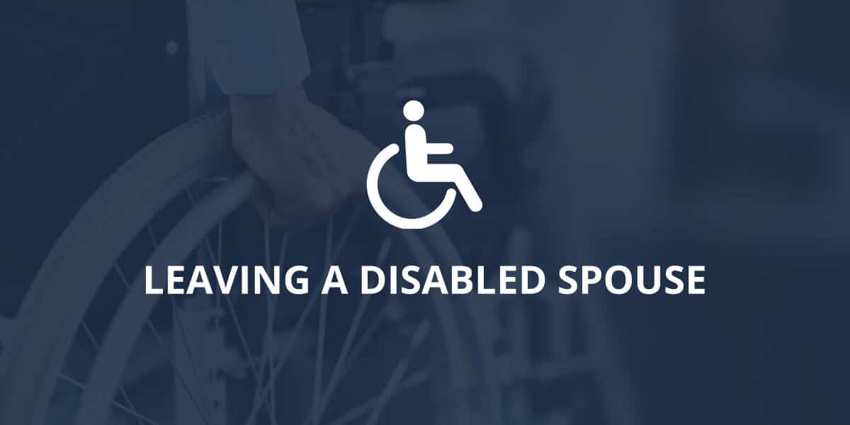Leaving a Disabled Spouse
